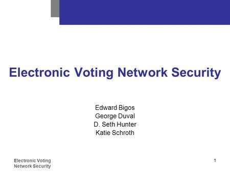 Electronic Voting Network Security 1 Edward Bigos George Duval D. Seth Hunter Katie Schroth.