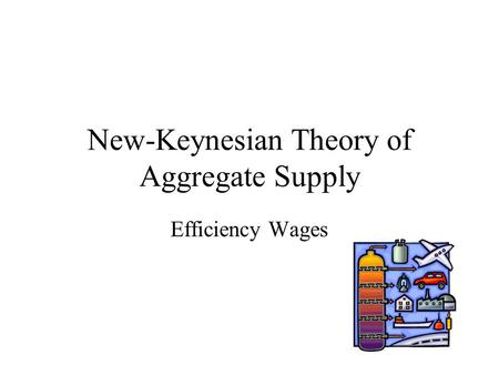 New-Keynesian Theory of Aggregate Supply Efficiency Wages.