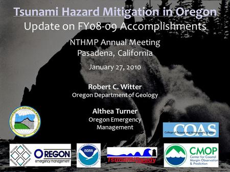 Tsunami Hazard Mitigation in Oregon Update on FY08-09 Accomplishments NTHMP Annual Meeting Pasadena, California January 27, 2010 Robert C. Witter Oregon.