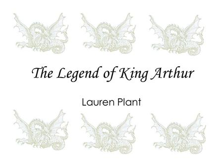 The Legend of King Arthur Lauren Plant. Before his Birth Son of Uther Pendragon Uther desires to marry Igraine wife of Gorlois duke of Cornwall Uther.