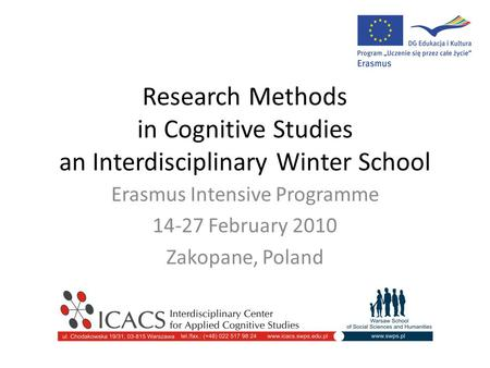 Research Methods in Cognitive Studies an Interdisciplinary Winter School Erasmus Intensive Programme 14-27 February 2010 Zakopane, Poland.