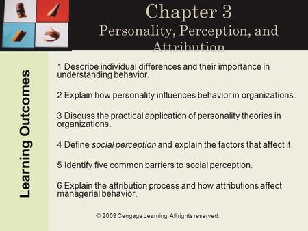 © 2009 Cengage Learning. All rights reserved. Chapter 3 Personality, Perception, and Attribution 1 Describe individual differences and their importance.