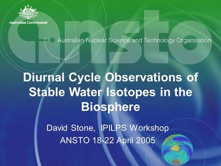 David Stone, IPILPS Workshop ANSTO 18-22 April 2005 Diurnal Cycle Observations of Stable Water Isotopes in the Biosphere.