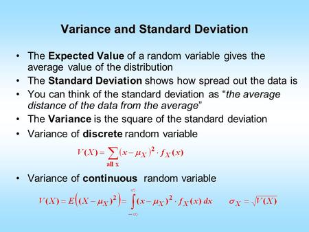 Variance and Standard Deviation The Expected Value of a random variable gives the average value of the distribution The Standard Deviation shows how spread.
