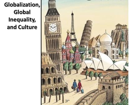 Globalization, Global Inequality, and Culture. Review A tour of globalization And its impact on the United States….