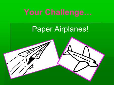 Your Challenge… Paper Airplanes!. Did you know…  Chicago's O'Hare International Airport is the world's busiest airport. An airplane takes off or lands.