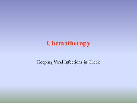 Chemotherapy Keeping Viral Infections in Check. What are characteristics of an ideal drug? Effective – block spread quickly and not allow persistence.