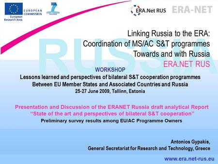 RUSSIA www.era.net-rus.eu Linking Russia to the ERA: Coordination of MS/AC S&T programmes Towards and with Russia ERA.NET RUS WORKSHOP Lessons learned.