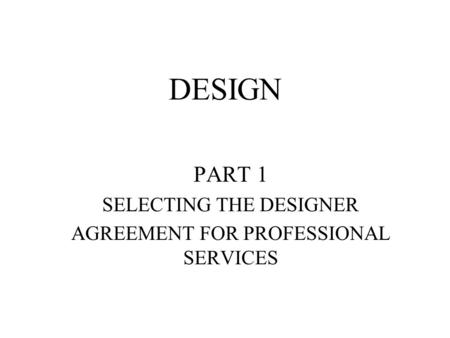 DESIGN PART 1 SELECTING THE DESIGNER AGREEMENT FOR PROFESSIONAL SERVICES.