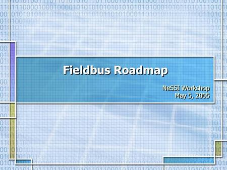Fieldbus Roadmap NeSSI Workshop May 5, 2005 NeSSI Workshop May 5, 2005.