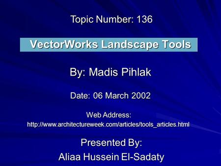 VectorWorks Landscape Tools Presented By: Aliaa Hussein El-Sadaty By: Madis Pihlak Web Address: