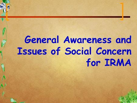 General Awareness and Issues <strong>of</strong> Social Concern for IRMA.