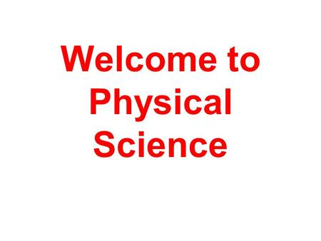 Welcome to Physical Science. Inertia The Tendency of things to resist changes in motion.