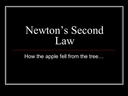Newton's Second Law How the apple fell from the tree…