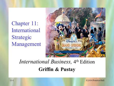 ©2004 Prentice Hall11-1 Chapter 11: International Strategic Management International Business, 4 th Edition Griffin & Pustay.