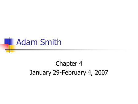 Adam Smith Chapter 4 January 29-February 4, 2007.
