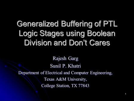1 Generalized Buffering of PTL Logic Stages using Boolean Division and Don't Cares Rajesh Garg Sunil P. Khatri Department of Electrical and Computer Engineering,