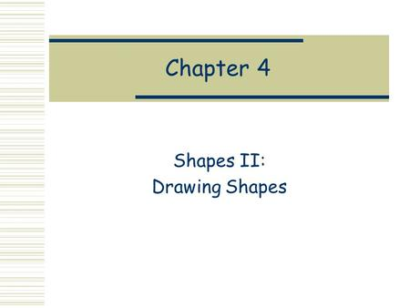 Chapter 4 Shapes II: Drawing Shapes. Recall the Shape Datatype data Shape = Rectangle Side Side | Ellipse Radius Radius | RtTriangle Side Side | Polygon.