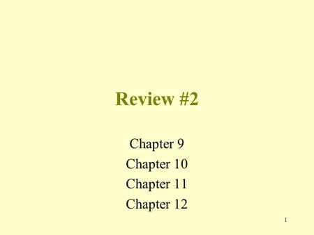 1 Review #2 Chapter 9 Chapter 10 Chapter 11 Chapter 12.