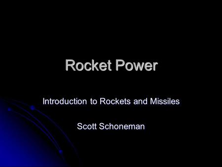 Rocket Power Introduction to Rockets and Missiles Scott Schoneman.