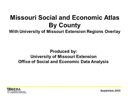 September, 2005 Missouri Social and Economic Atlas By County With University of Missouri Extension Regions Overlay Produced by: University of Missouri.