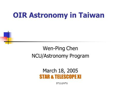 OIR Astronomy in Taiwan Wen-Ping Chen NCU/Astronomy Program March 18, 2005 STAR & TELESCOPE XI.