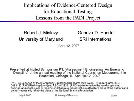 "University of Maryland Slide 1 July 6, 2005 Presented at Invited Symposium K3, ""Assessment Engineering: An Emerging Discipline"" at the annual meeting of."