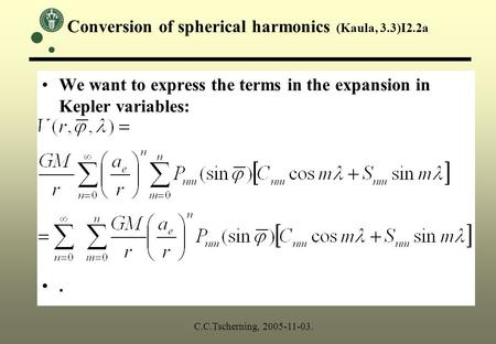 Conversion of spherical harmonics (Kaula, 3.3)I2.2a We want to express the terms in the expansion in Kepler variables:. C.C.Tscherning, 2005-11-03.