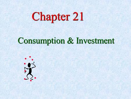 Chapter 21 Consumption & Investment. GDP = C + I + G + ( X – M) GDP = C + I + G GDP = C + I.