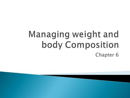 Chapter 6.  Body composition ◦ The ratio of Body fat to Lean Body Tissue ◦ a healthy body fat percentage is (women)  21 and 33 percent from ages 20.