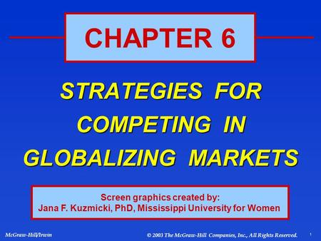 1 McGraw-Hill/Irwin © 2003 The McGraw-Hill Companies, Inc., All Rights Reserved. STRATEGIES FOR COMPETING IN GLOBALIZING MARKETS CHAPTER 6 Screen graphics.