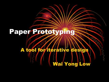 Paper Prototyping A tool for iterative design Wai Yong Low.