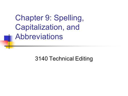 Chapter 9: Spelling, Capitalization, and Abbreviations 3140 Technical Editing.
