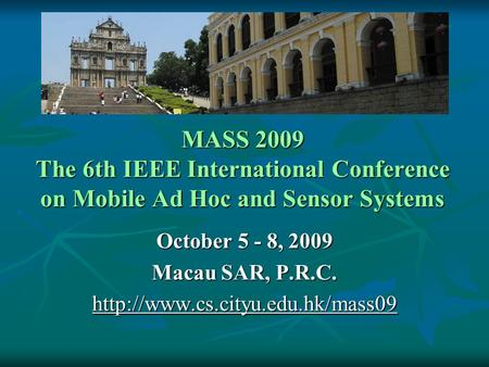 MASS 2009 The 6th IEEE International Conference on Mobile Ad Hoc and Sensor Systems October 5 - 8, 2009 Macau SAR, P.R.C.