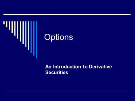 Options An Introduction to Derivative Securities.