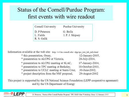 "D. Peterson, ""Status of the Cornell/Purdue Program"" TPC R&D Mini Workshop, Orsay 12-January-2005 1 Status of the Cornell/Purdue Program: first events with."