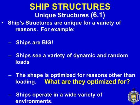 SHIP STRUCTURES Unique Structures (6.1) What are they optimized for?