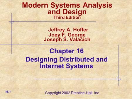 Copyright 2002 Prentice-Hall, Inc. Modern Systems Analysis and Design Third Edition Jeffrey A. Hoffer Joey F. George Joseph S. Valacich Chapter 16 Designing.