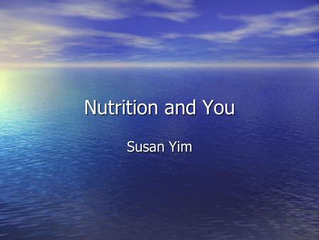 Nutrition and You Susan Yim. Topics Nutrition Nutrition Overweight/Obesity Overweight/Obesity Food Guide Pyramid Food Guide Pyramid Group Activity Group.