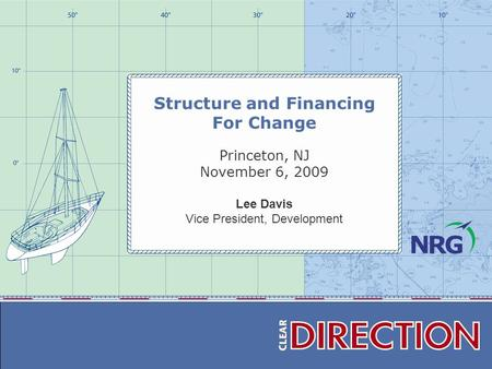 Structure and Financing For Change Princeton, NJ November 6, 2009 Lee Davis Vice President, Development.