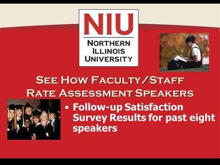 See How Faculty/Staff Rate Assessment Speakers Follow-up Satisfaction Survey Results for past eight speakers.