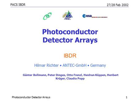 PACS IBDR 27/28 Feb 2002 Photoconductor Detector Arrays1 IBDR Hilmar Richter ANTEC-GmbH Germany Günter Bollmann, Peter Dinges, Otto Frenzl, Heidrun Köppen,