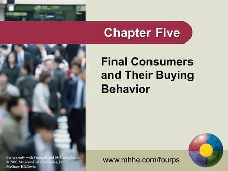 Final Consumers and Their Buying Behavior www.mhhe.com/fourps For use only with Perreault and McCarthy texts. © 2003 McGraw-Hill Companies, Inc. McGraw-Hill/Irwin.