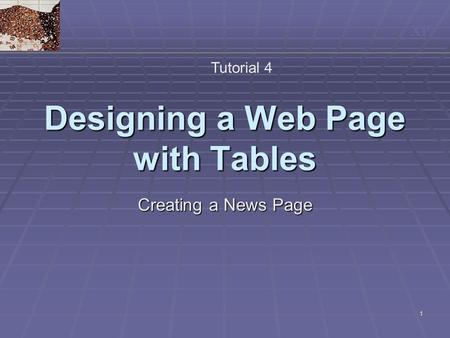 XP 1 Designing a Web Page with Tables Tutorial 4 Creating a News Page.