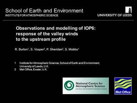 Observations and modelling of IOP6: response of the valley winds to the upstream profile R. Burton 1, S. Vosper 2, P. Sheridan 2, S. Mobbs 1 1 Institute.
