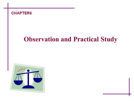 Observation and Practical Study CHAPTER6. Research Methods -6 Designed by F.Y.N. 一、 Overview on Observation  The Significance and Characteristics of.