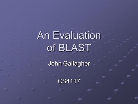 An Evaluation of BLAST John Gallagher CS4117. Overview BLAST incorporates new, fascinating and complex technology. The engine and external components.