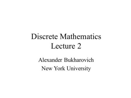 Discrete Mathematics Lecture 2 Alexander Bukharovich New York University.
