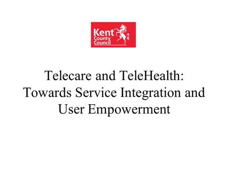 Telecare and TeleHealth: Towards Service Integration and User Empowerment.