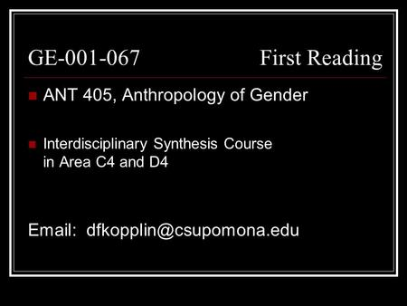 GE-001-067 First Reading ANT 405, Anthropology of Gender Interdisciplinary Synthesis Course in Area C4 and D4